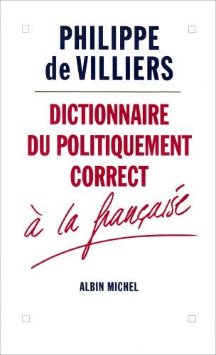 Dictionnaire du politiquement correct à la française par Philippe de Villiers