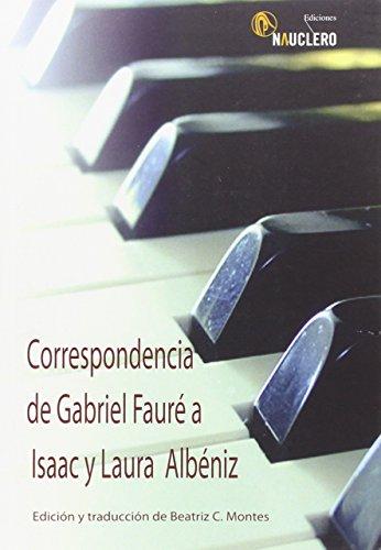 Correspondencia de Gabriel Fauré a Isaac y Laura Albéniz.: Edición y traducción de Beatriz C. Montes (Nauclero Música)