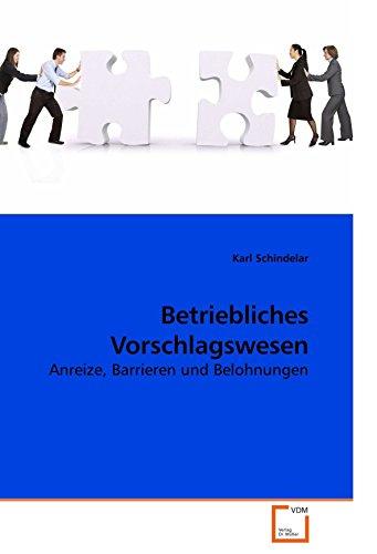 Betriebliches Vorschlagswesen: Anreize, Barrieren und Belohnungen von Karl Schindelar (11. März 2010) Taschenbuch