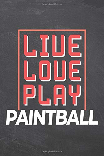 Live Love Play Paintball: Paintball Notebook, Planner or Journal | Size 6 x 9 | 110 Dot Grid Pages | Office Equipment, Supplies, Gear |Funny Paintball Gift Idea for Christmas or Birthday