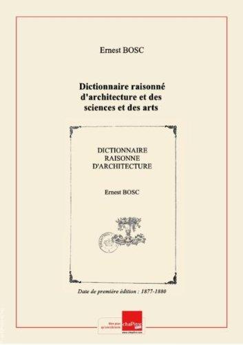 Dictionnaire raisonné d'architecture et des sciences et des arts qui s'y rattachent. T. 2, Dais-Ivoire / par Ernest Bosc... [Edition de 1877-1880] par Ernest (1837-1913) Bosc