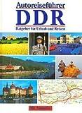 Autoreiseführer DDR - Ratgeber für Urlaub und Reisen (Mit Autoatlas) - Dr. Renate Zeltner, Dr. Dieter Maier