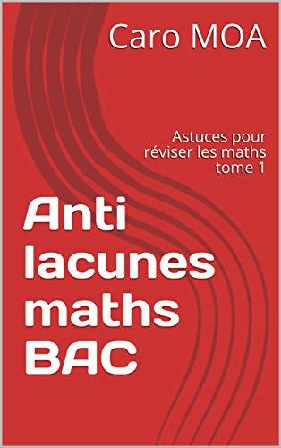 Couverture du livre Anti lacunes maths BAC: Astuces pour réviser les maths tome 1 (Anti-lacunes)