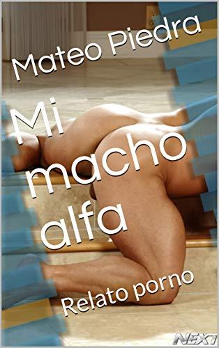 Mi macho alfa: Relato porno (Spanish Edition)
