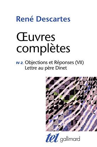 Œuvres complètes, IV, 2:Objections et Réponses (VII) - Lettre au père Dinet par René Descartes