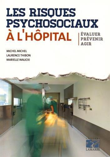 Les risques psychosociaux à l'hôpital: Evaluer - Prévenir - Agir.