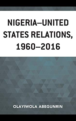 Nigeria-United States Relations, 1960-2016 (African Governance and Development)