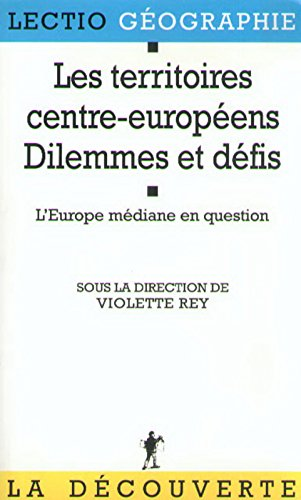 Les territoires centre-européens. Dilemmes et défis. L'Europe médiane en question