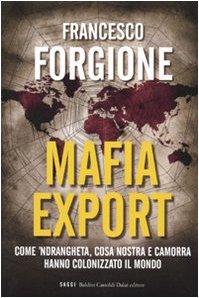 mafia-export-come-ndrangheta-cosa-nostra-e-camorra-hanno-colonizzato-il-mondo
