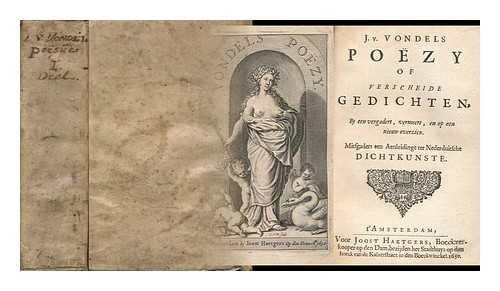 J. V. Vondels Poëzy of Verscheide Gedichten, / by Een Vergadert, Vermeert, En Op Een Nieuw Overzien. Mitsgaders Een Aenleidinge Ter Nederduitsche Dichtkunste