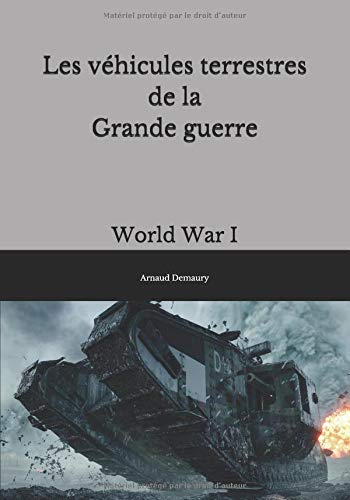 Les véhicules terrestres de la Grande guerre: World War I 1914-1918 par Arnaud Demaury