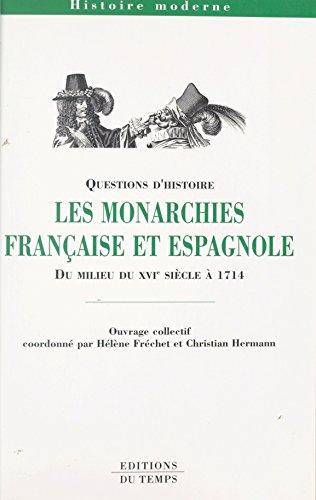 Les Monarchies franaise et espagnole du milieu du XVIe sicle  1714
