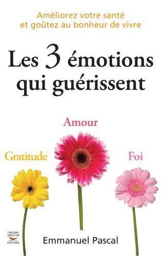 Les 3 émotions qui guérissent de Pascal. Emmanuel (2011) Broché