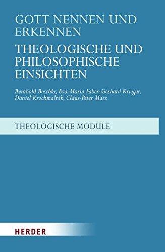 Gott nennen und erkennen: Theologische und philosophische Einsichten (Theologische Module)
