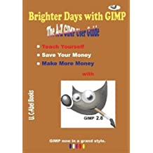 Brighter Days with GIMP: The A-Z GIMP User Guide (Indies Help) by U. C-Abel Books (2015-09-15)