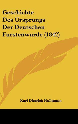 Geschichte Des Ursprungs Der Deutschen Furstenwurde (1842)
