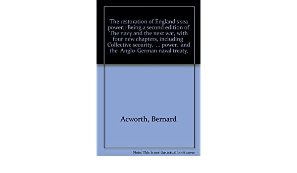 The Restoration Of Englands Sea Power Being A Second Edition Of