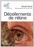 Décollements de rétine - Rapport SFO 2011 de Georges Caputo,Florence Metge ,Carl Arndt ( 1 juin 2011 ) - Elsevier Masson (1 juin 2011)