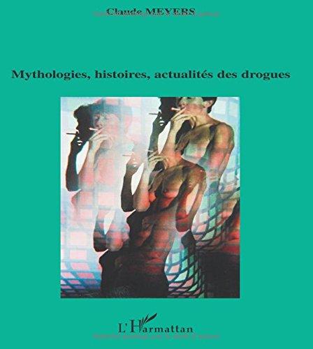 Mythologies, histoires, actualités des drogues par Claude Meyers