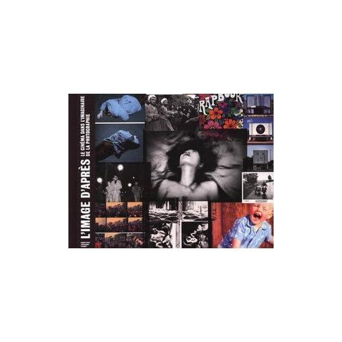 L'IMAGE D'APRÈS. Le Cinéma dans l'imaginaire de la photographie. Catalogue d'exposition (Paris)