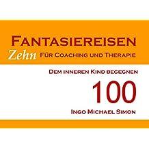 Zehn Fantasiereisen für Coaching und Therapie. Band 100: Dem inneren Kind begegnen