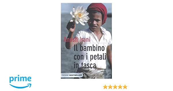 quality design c6102 846e6 Amazon.it: Il bambino con i petali in tasca - Anosh Irani, A ...