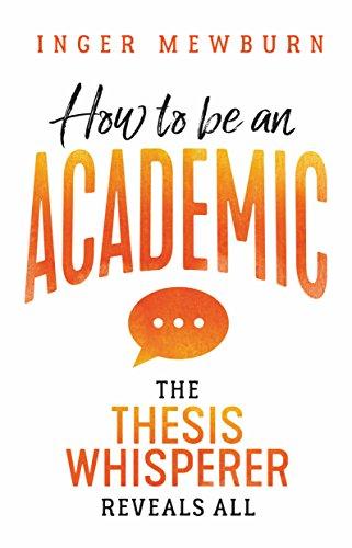 How to be an Academic por Inger Mewburn
