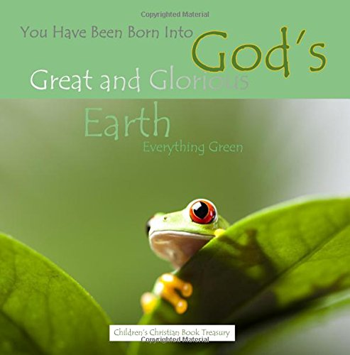 You Have Been Born Into God's Great and Glorious Earth: Everything Green