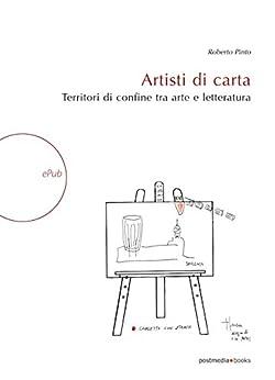 Artisti di carta: Territori di confine tra arte e letteratura di [Pinto Roberto]