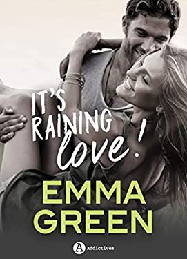 It's Raining Love !: la nouvelle romance d'Emma Green ! (histoire intégrale)