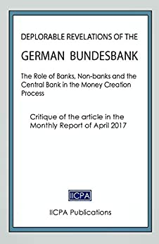 Deplorable Revelations of the German Bundesbank: The Role of Banks, Non-banks and the  Central Bank in the Money Creation Process.  Critique of the Article in the  April 2017 Monthly Report. by [Schemmann, Michael]