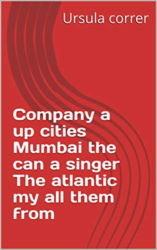 Company a up cities Mumbai the can a singer The atlantic my all them from (Spanish Edition)