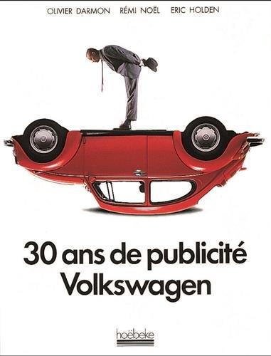30 ans de publicité Volkswagen par Olivier Darmon, Rémi Noël, Eric Holden