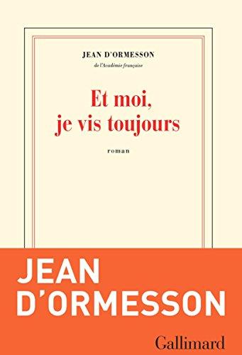 Et moi, je vis toujours (Rentrée Littérature 2018) – Jean d' Ormesson