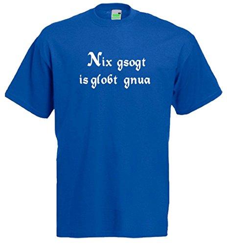 Nix gsogt, is globt gnua, Spruch - Spaß T-Shirt, Bayern, Mundart, Brauchtum, Dialekt, Premiumshirt von Bimaxx® Blau (Royal)
