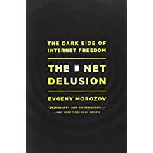 The Net Delusion: The Dark Side of Internet Freedom by Evgeny Morozov (15-Mar-2012) Paperback