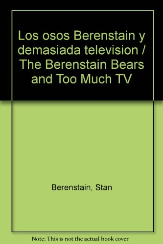 Los osos Berenstain y demasiada television / The Berenstain Bears and Too Much TV por Stan Berenstain