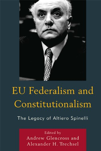 EU Federalism and Constitutionalism: The Legacy of Altiero Spinelli (English Edition)