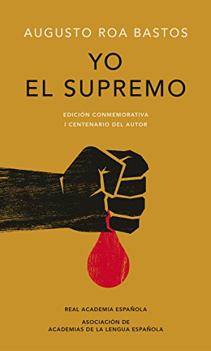 Yo el Supremo (Edición conmemorativa de la RAE y la ASALE) por Augusto Roa Bastos
