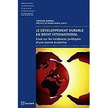 Le Développement durable en droit international. Essai sur les incidences juridiques d'une norme évo