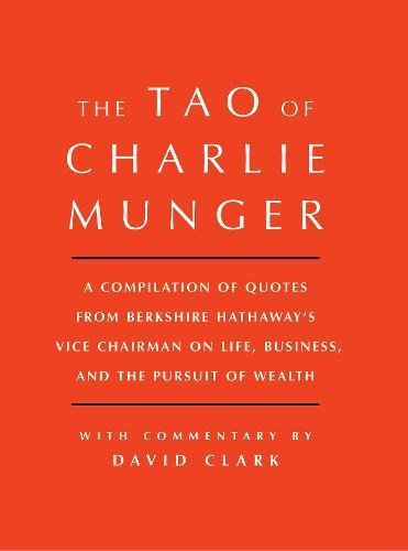 The Tao of Charlie Munger: A Compilation of Quotes from Berkshire Hathaway's Vice Chairman on Life, Business, and the Pursuit of Wealth [Roughcut Edition]