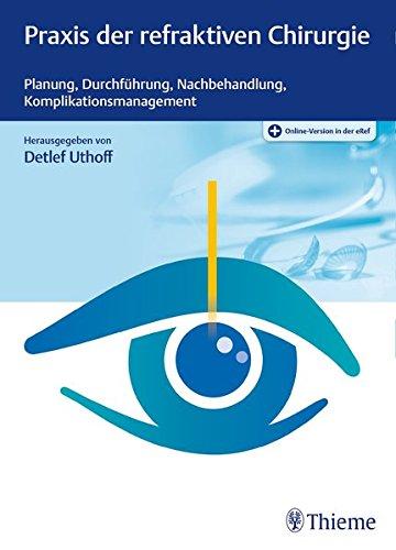 Praxis der refraktiven Chirurgie: Planung, Durchführung, Nachbehandlung, Komplikationsmanagement