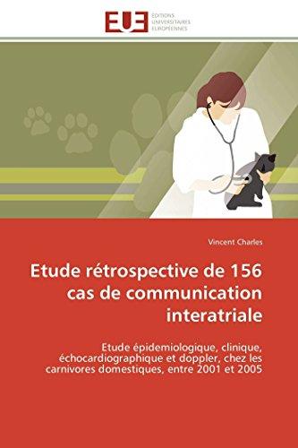 Etude rétrospective de 156 cas de communication interatriale: Etude épidemiologique, clinique, échocardiographique et doppler, chez les carnivores domestiques, entre 2001 et 2005 (Omn.Univ.Europ.) por Vincent Charles