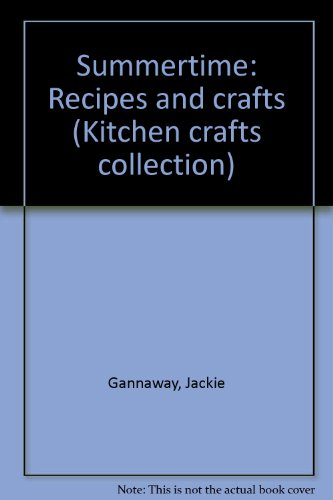 Summertime: Recipes and crafts (Kitchen crafts collection)
