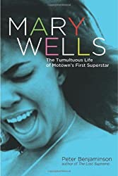 Mary Wells: The Tumultuous Life of Motown's First Superstar by Peter Benjaminson (2012-11-01)