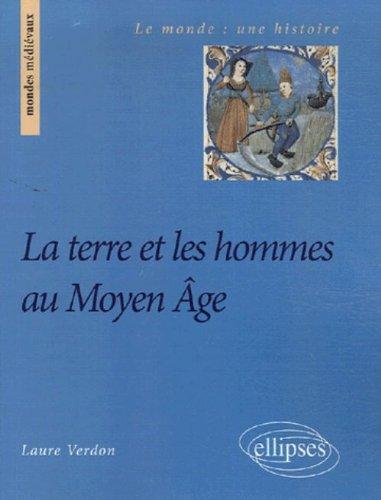 La terre et les hommes au Moyen Age par Laure Verdon