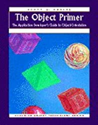 [(The Object Primer : The Application Developer's Guide to Object-Orientation)] [By (author) Scott W. Ambler ] published on (January, 1998)