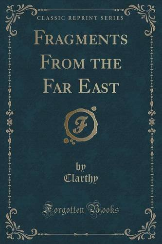Fragments From the Far East (Classic Reprint)