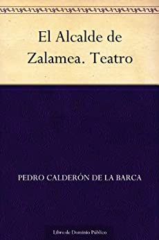 El Alcalde de Zalamea. Teatro de [Calderón de la Barca, Pedro]