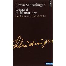 L'esprit et la matière : Précédé de L'Elision, essai sur la philosophie d'Erwin Schrödinger
